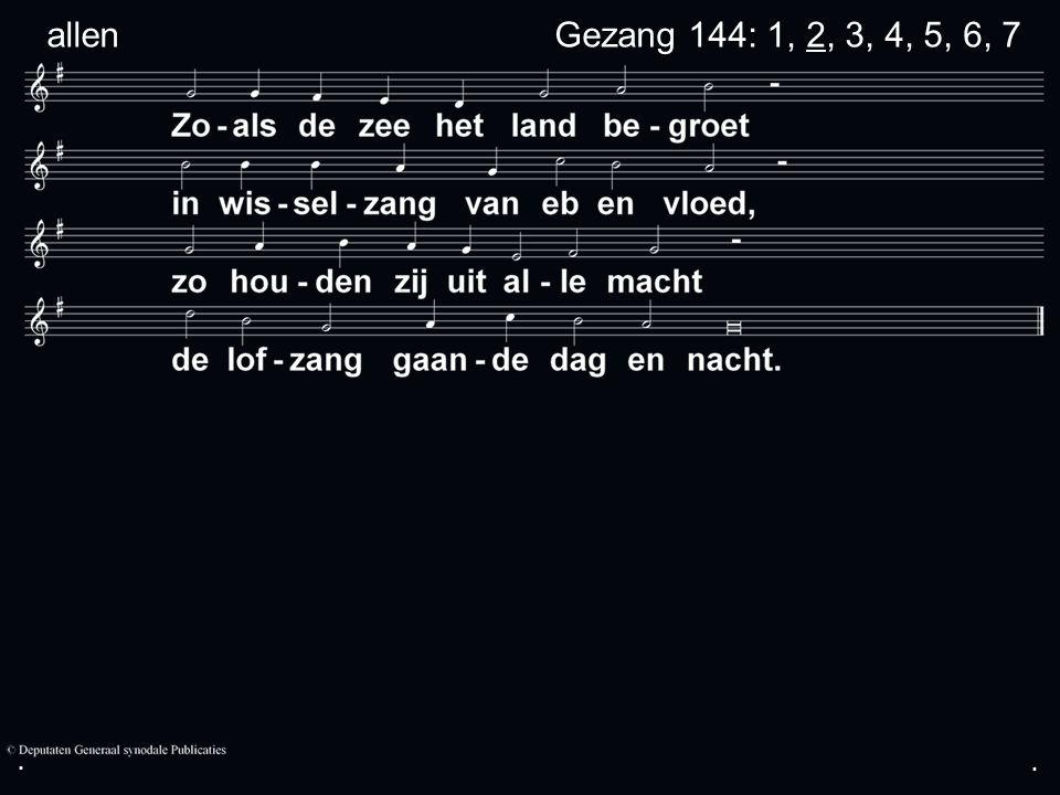 ... Gezang 144: 1, 2, 3, 4, 5, 6, 7 allen
