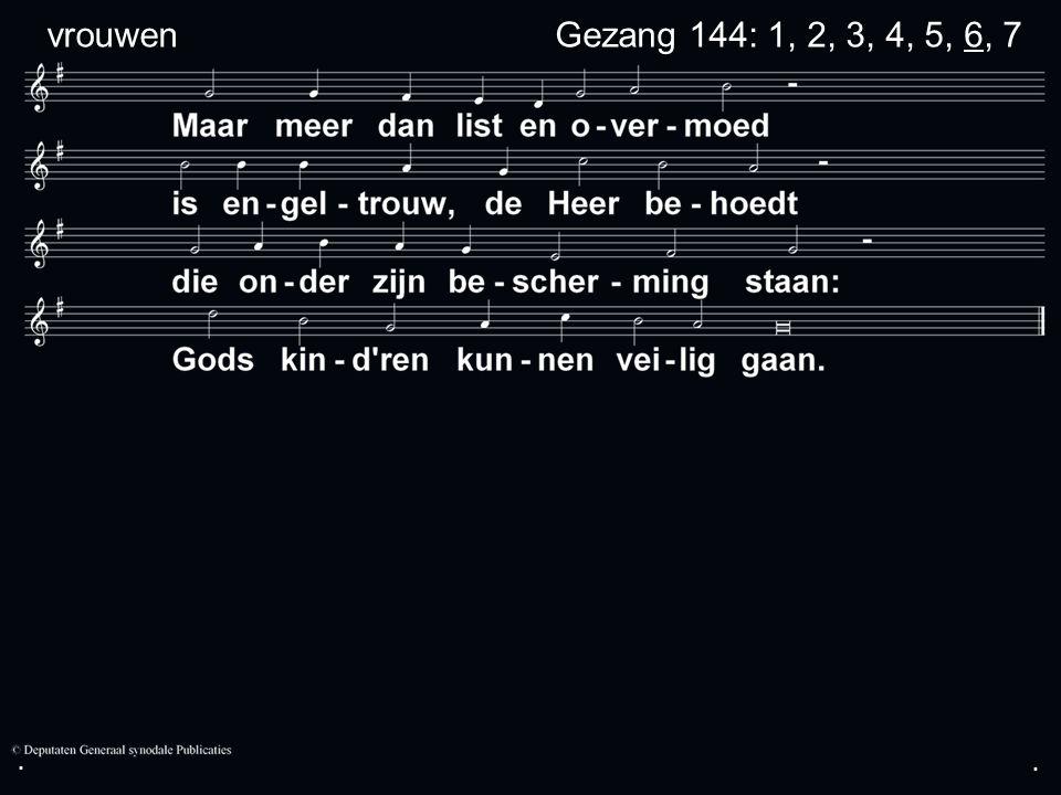 ... Gezang 144: 1, 2, 3, 4, 5, 6, 7 vrouwen