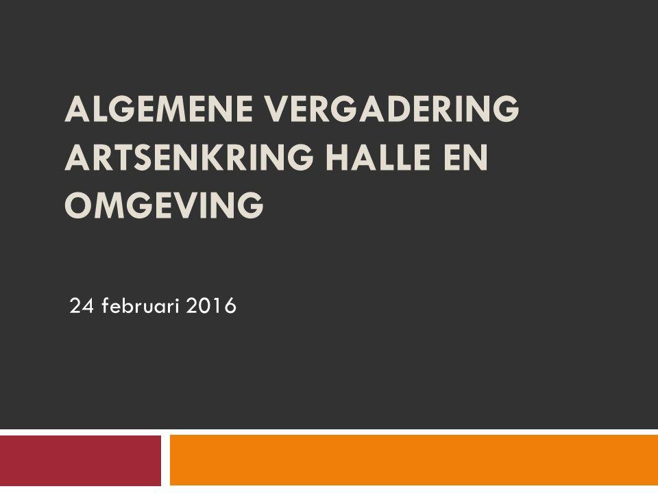 ALGEMENE VERGADERING ARTSENKRING HALLE EN OMGEVING 24 februari 2016