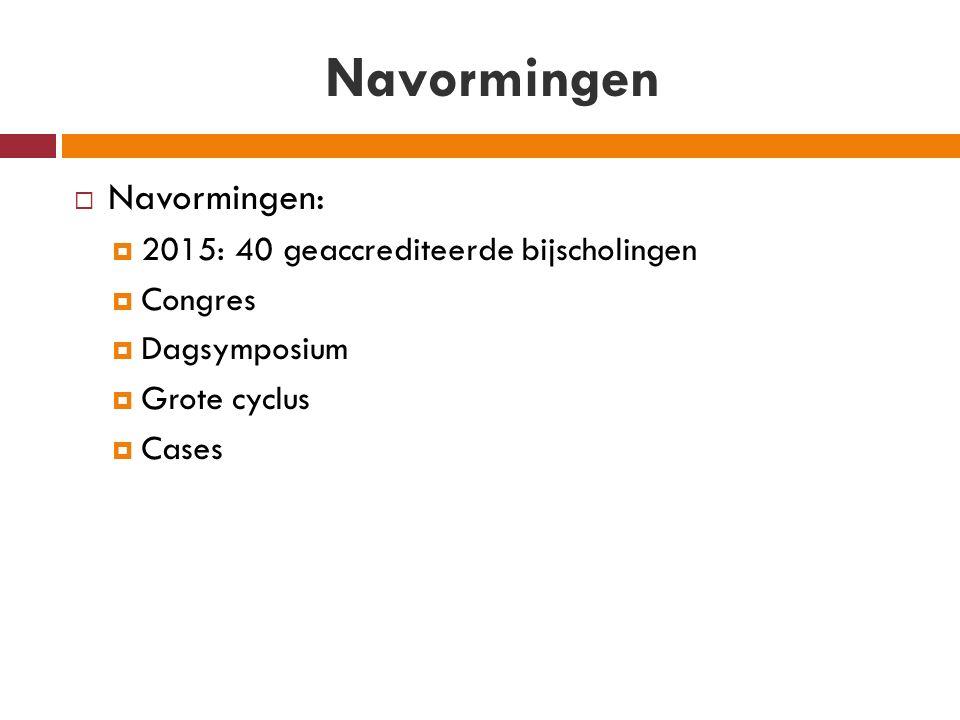 Navormingen  Navormingen:  2015: 40 geaccrediteerde bijscholingen  Congres  Dagsymposium  Grote cyclus  Cases
