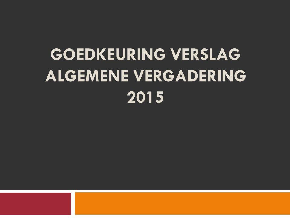 GOEDKEURING VERSLAG ALGEMENE VERGADERING 2015