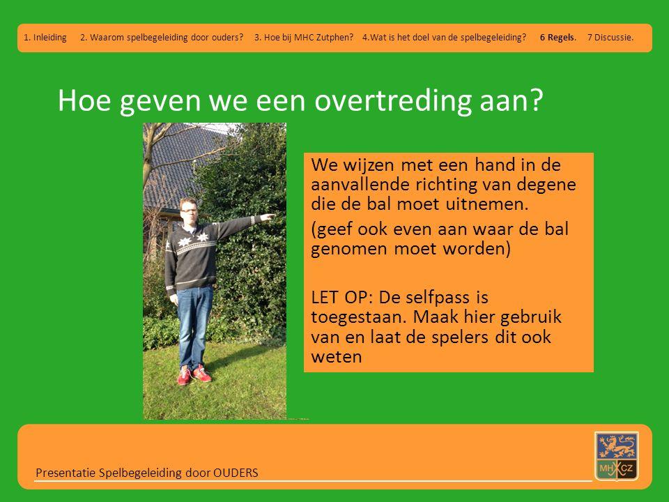 Hoe geven we een overtreding aan? Presentatie Spelbegeleiding door OUDERS 1. Inleiding 2. Waarom spelbegeleiding door ouders? 3. Hoe bij MHC Zutphen?