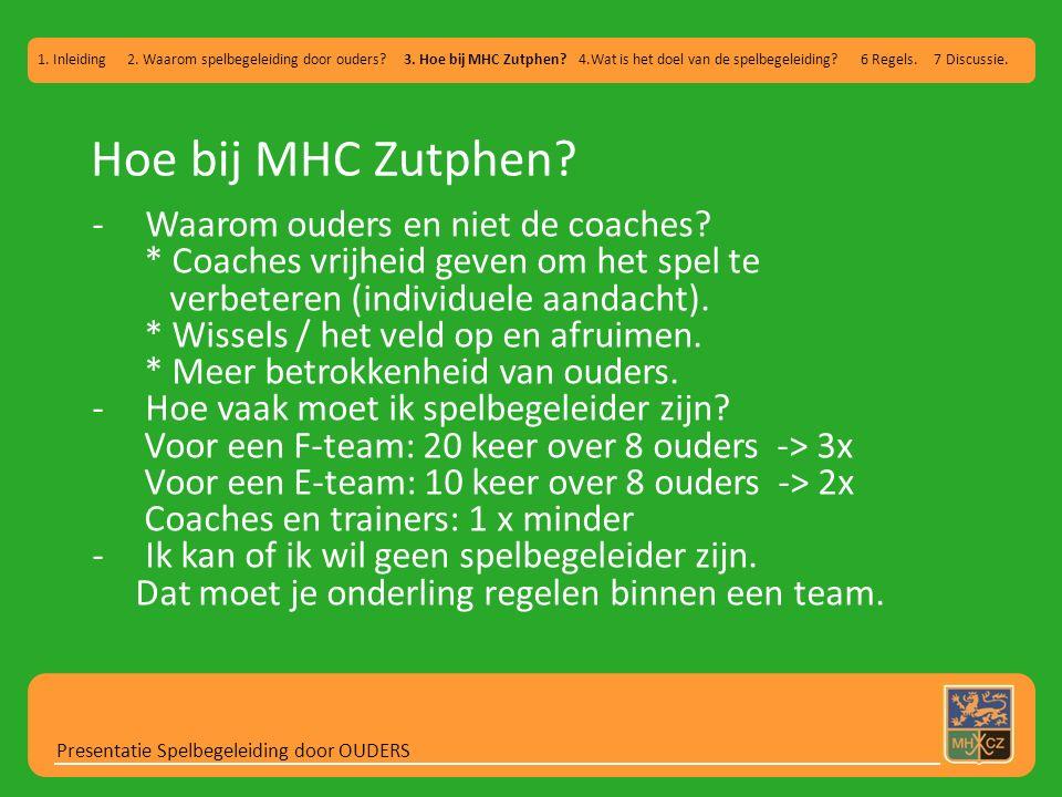 Hoe bij MHC Zutphen? Presentatie Spelbegeleiding door OUDERS 1. Inleiding 2. Waarom spelbegeleiding door ouders? 3. Hoe bij MHC Zutphen? 4.Wat is het