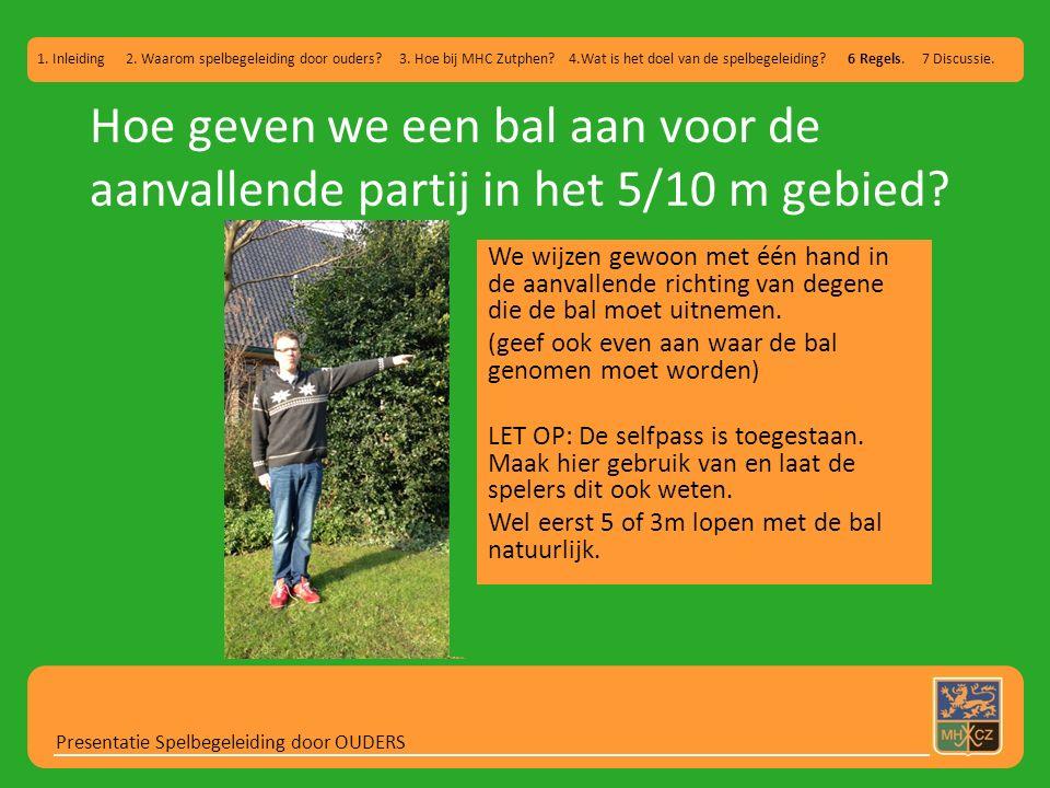Hoe geven we een bal aan voor de aanvallende partij in het 5/10 m gebied? Presentatie Spelbegeleiding door OUDERS 1. Inleiding 2. Waarom spelbegeleidi