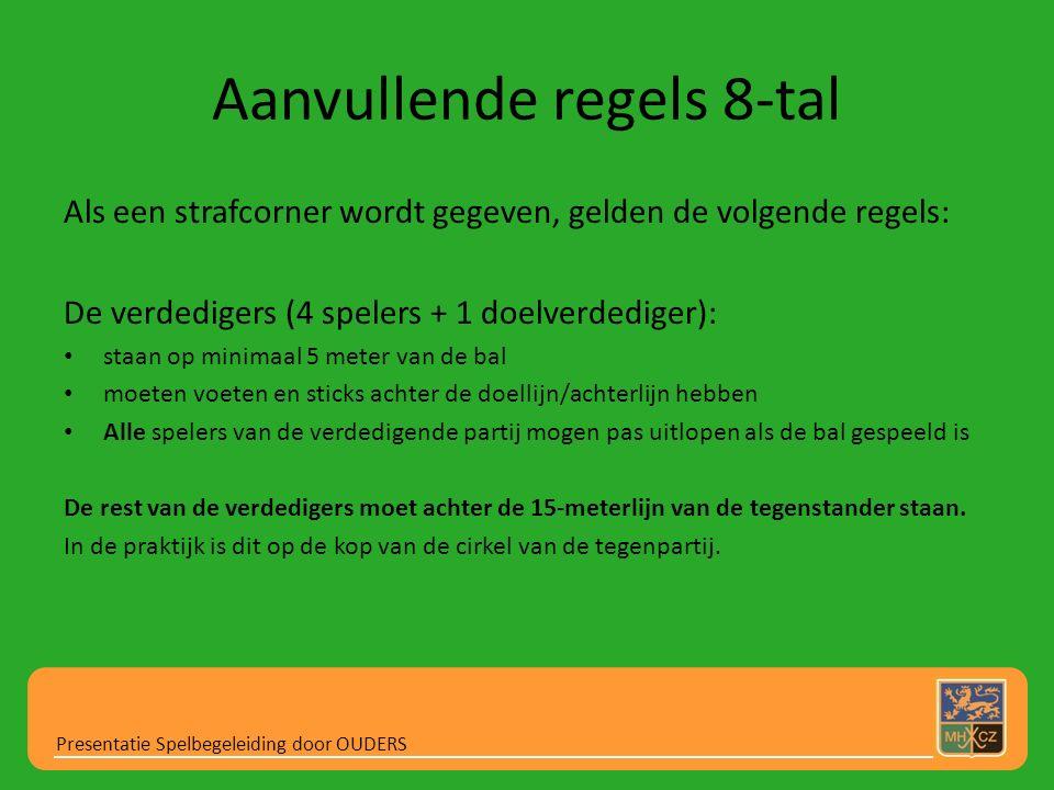 Aanvullende regels 8-tal Als een strafcorner wordt gegeven, gelden de volgende regels: De verdedigers (4 spelers + 1 doelverdediger): staan op minimaa