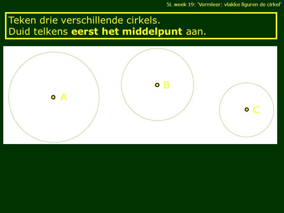 5L week 19: 'Vormleer: vlakke figuren de cirkel' Teken drie verschillende cirkels.