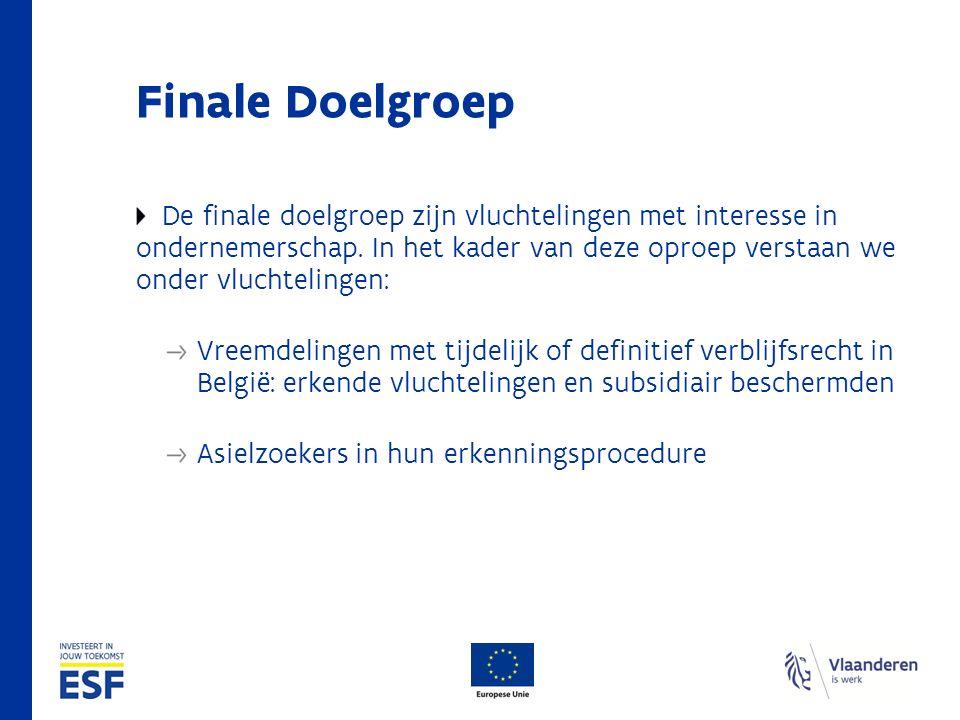 Finale Doelgroep De finale doelgroep zijn vluchtelingen met interesse in ondernemerschap.