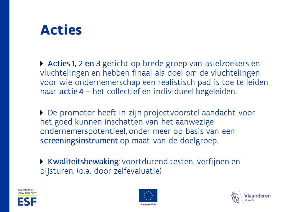 Acties Acties 1, 2 en 3 gericht op brede groep van asielzoekers en vluchtelingen en hebben finaal als doel om de vluchtelingen voor wie ondernemerschap een realistisch pad is toe te leiden naar actie 4 – het collectief en individueel begeleiden.