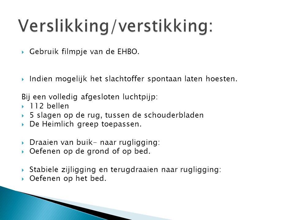  Gebruik filmpje van de EHBO.  Indien mogelijk het slachtoffer spontaan laten hoesten.