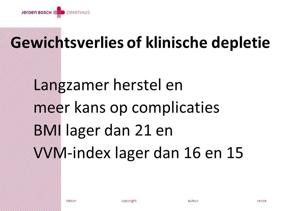 datumcopyrightauteurversie Langzamer herstel en meer kans op complicaties BMI lager dan 21 en VVM-index lager dan 16 en 15 Gewichtsverlies of klinische depletie