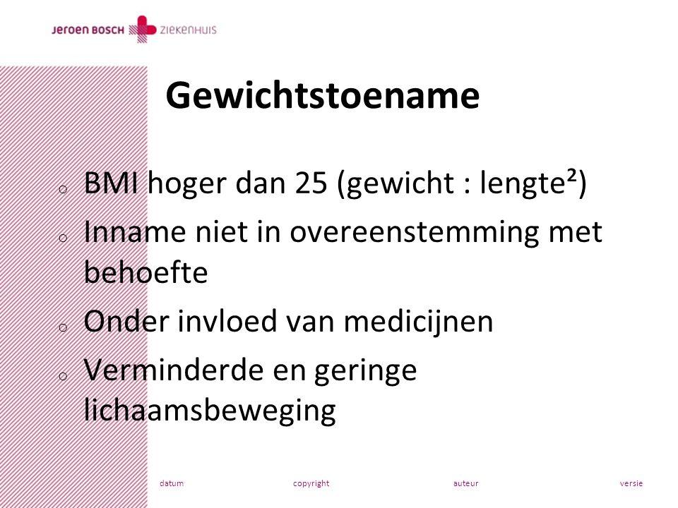 datumcopyrightauteurversie o BMI hoger dan 25 (gewicht : lengte²) o Inname niet in overeenstemming met behoefte o Onder invloed van medicijnen o Verminderde en geringe lichaamsbeweging Gewichtstoename