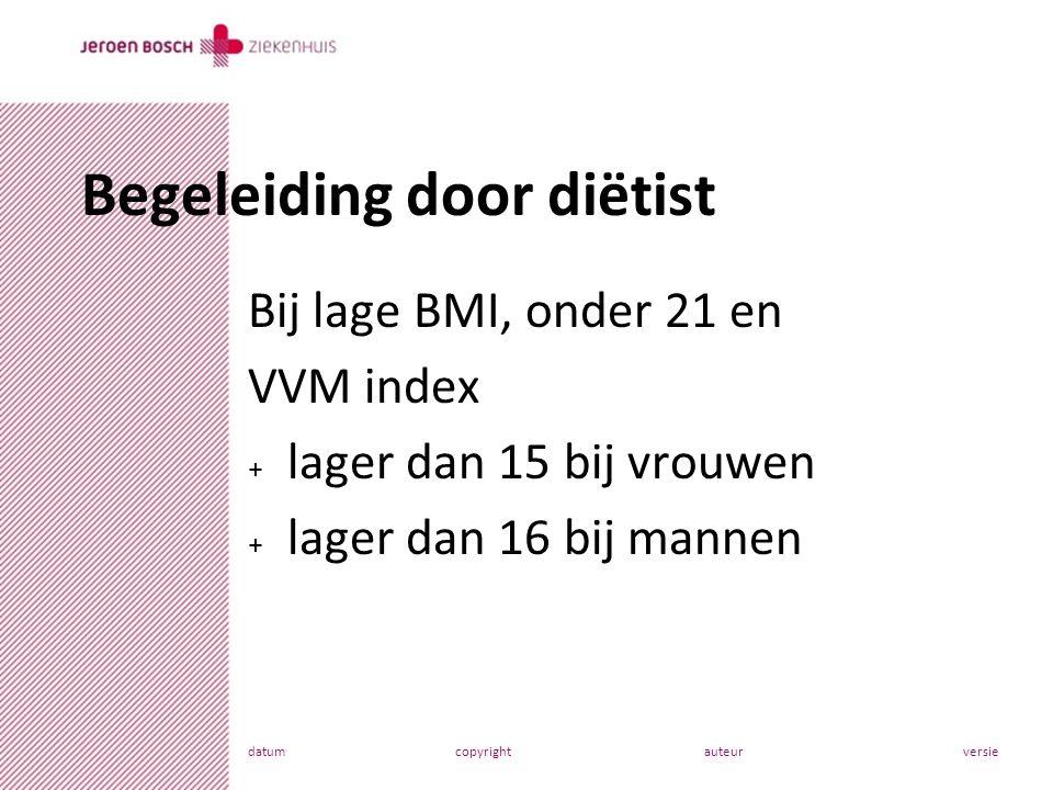 datumcopyrightauteurversie Bij lage BMI, onder 21 en VVM index + lager dan 15 bij vrouwen + lager dan 16 bij mannen Begeleiding door diëtist