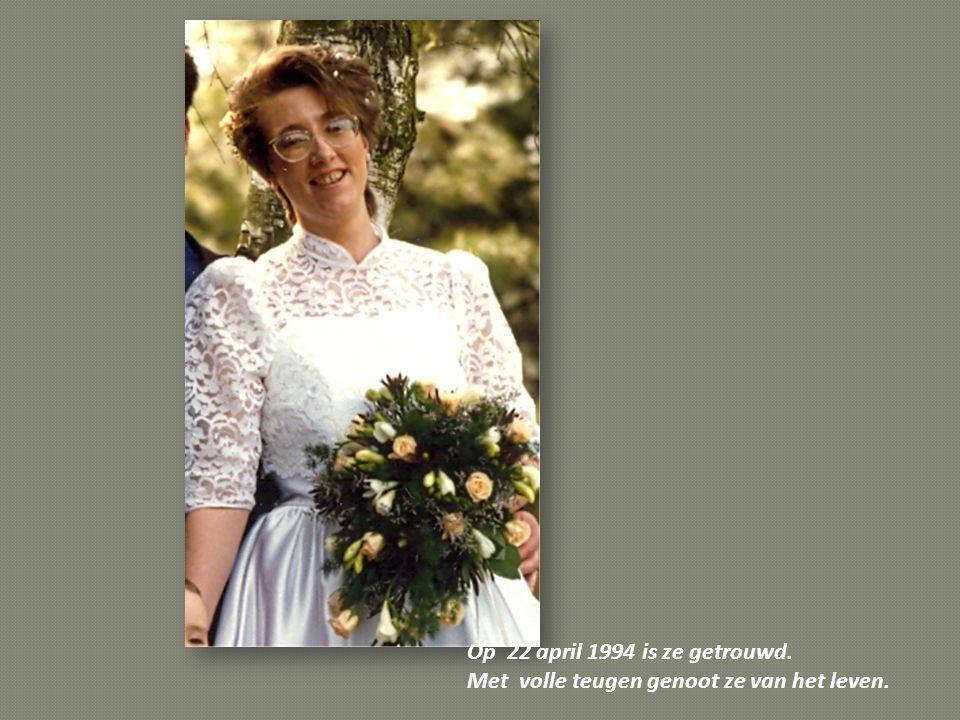 Op 22 april 1994 is ze getrouwd. Met volle teugen genoot ze van het leven.