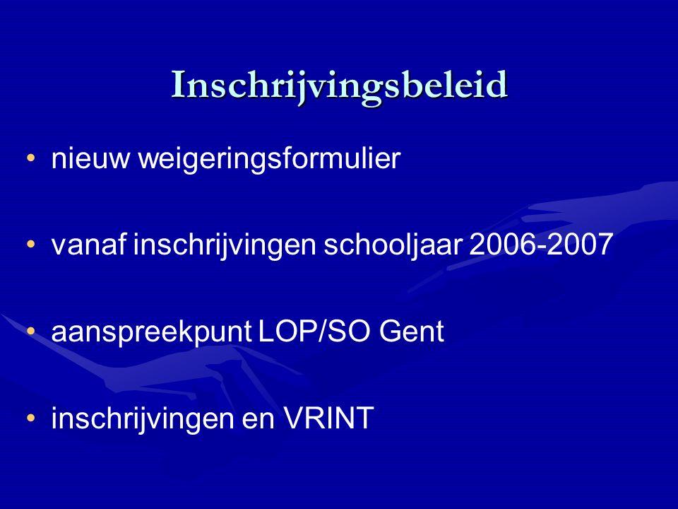 Inschrijvingsbeleid nieuw weigeringsformulier vanaf inschrijvingen schooljaar 2006-2007 aanspreekpunt LOP/SO Gent inschrijvingen en VRINT