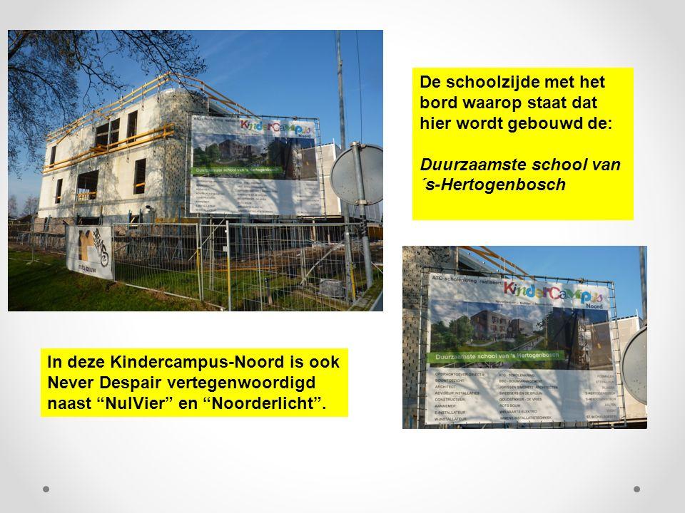 De schoolzijde met het bord waarop staat dat hier wordt gebouwd de: Duurzaamste school van ´s-Hertogenbosch In deze Kindercampus-Noord is ook Never De