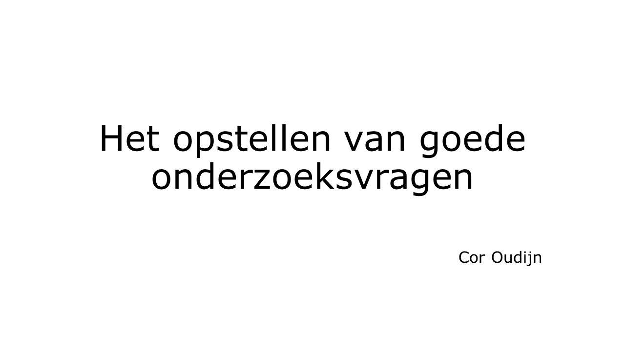 Het opstellen van goede onderzoeksvragen Cor Oudijn