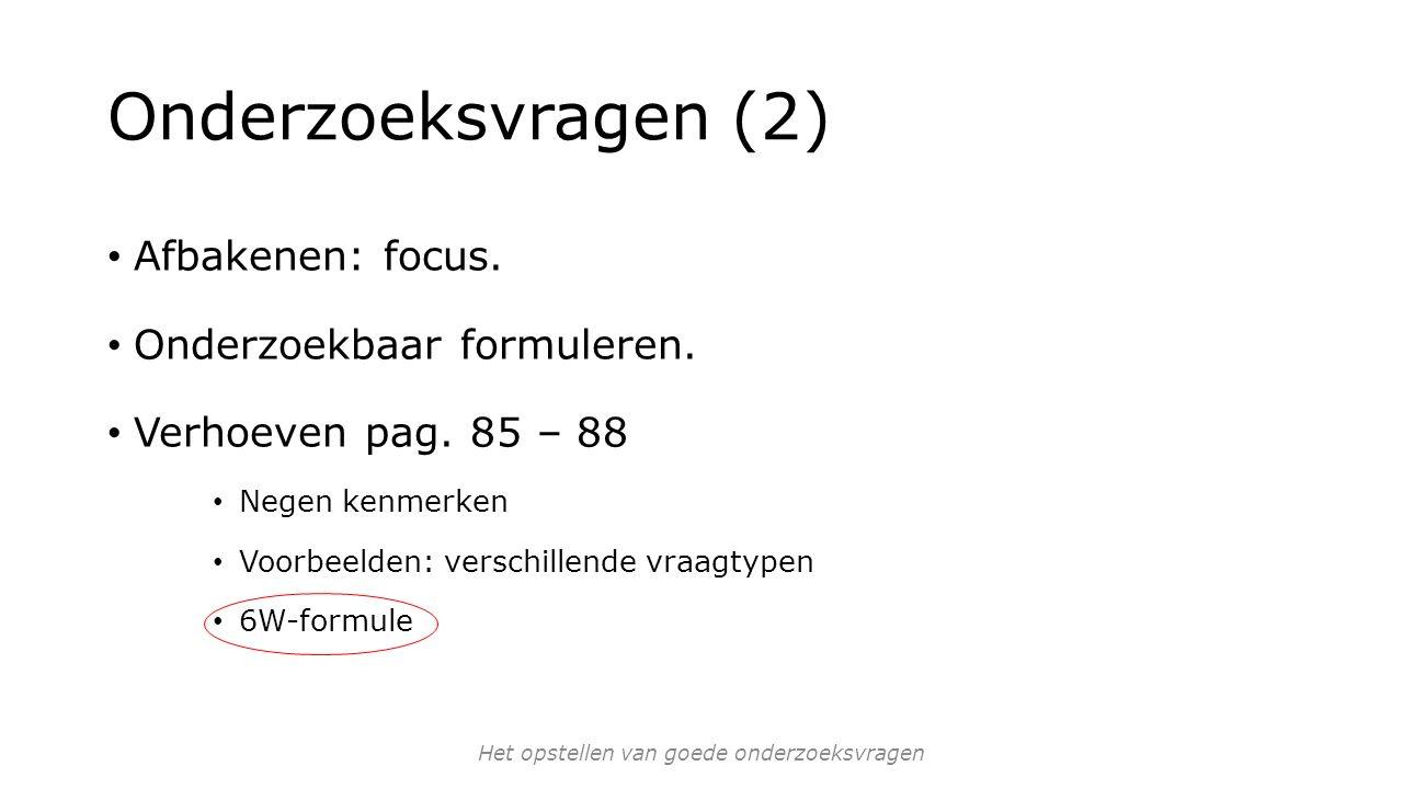 Onderzoeksvragen (2) Afbakenen: focus.Onderzoekbaar formuleren.