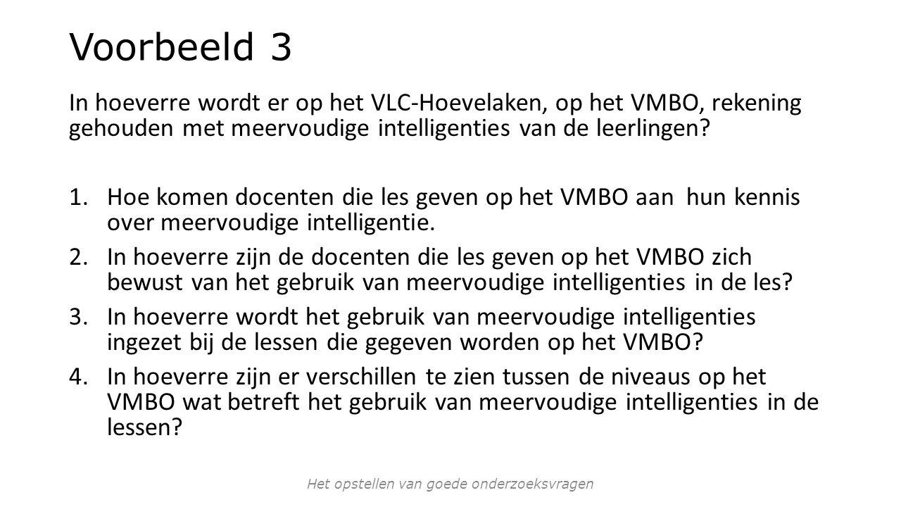 Voorbeeld 3 In hoeverre wordt er op het VLC-Hoevelaken, op het VMBO, rekening gehouden met meervoudige intelligenties van de leerlingen.