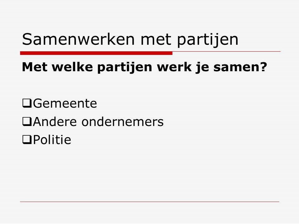 Samenwerken met partijen Met welke partijen werk je samen?  Gemeente  Andere ondernemers  Politie