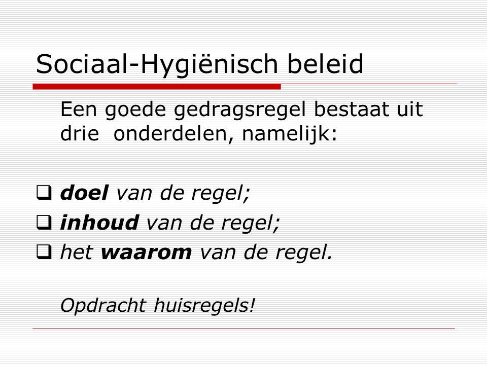 Sociaal-Hygiënisch beleid Een goede gedragsregel bestaat uit drie onderdelen, namelijk:  doel van de regel;  inhoud van de regel;  het waarom van d