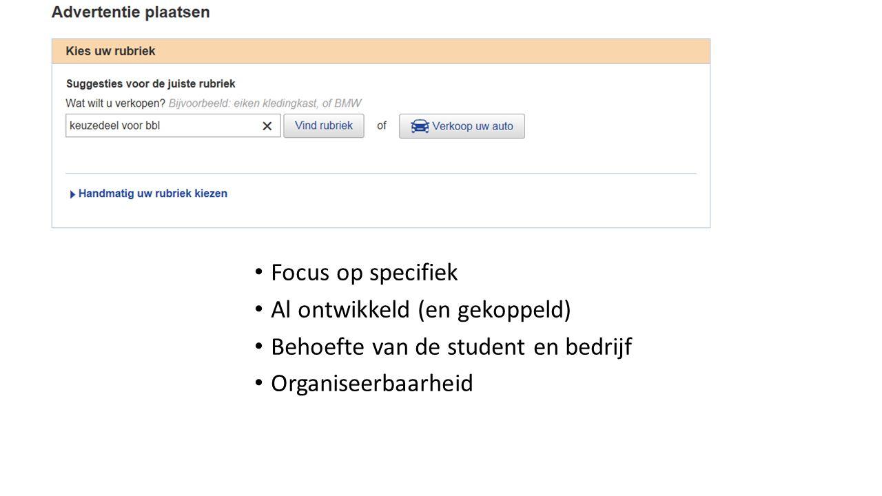 Focus op specifiek Al ontwikkeld (en gekoppeld) Behoefte van de student en bedrijf Organiseerbaarheid