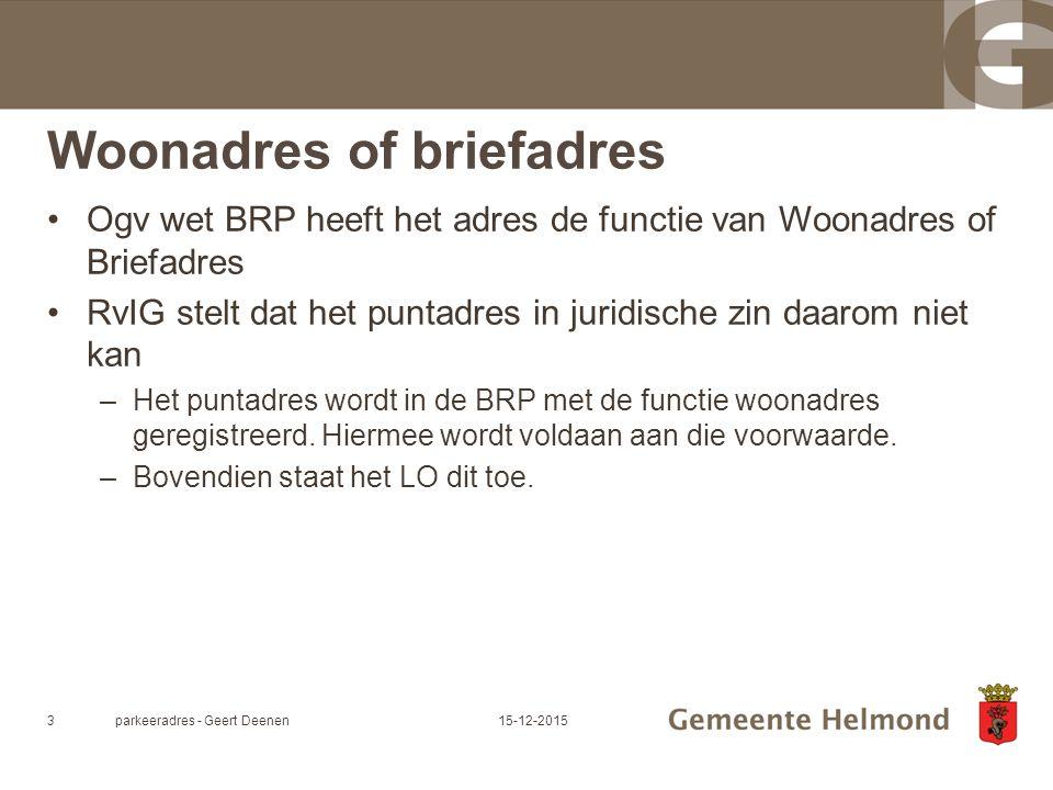 Woonadres of briefadres Ogv wet BRP heeft het adres de functie van Woonadres of Briefadres RvIG stelt dat het puntadres in juridische zin daarom niet kan –Het puntadres wordt in de BRP met de functie woonadres geregistreerd.