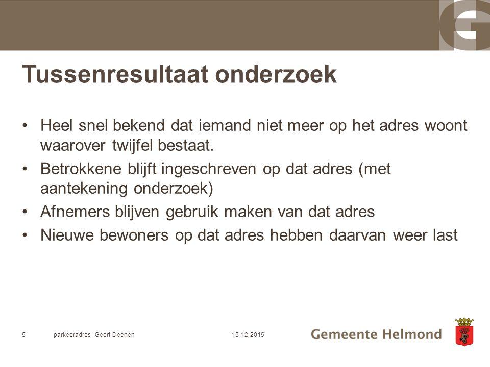 Oplossing gemeente: parkeeradres Helmondse beleid; parkeeradres (puntadres) in die gevallen dat: –duidelijk is dat betrokkene niet meer op het 'oude' adres woont, en –de nieuwe bewoners aangeven dat ze last hebben van de inschrijving, en –het nieuwe adres nog niet bekend is Op parkeeradres is het protocol adresonderzoek van toepassing parkeeradres - Geert Deenen615-12-2015