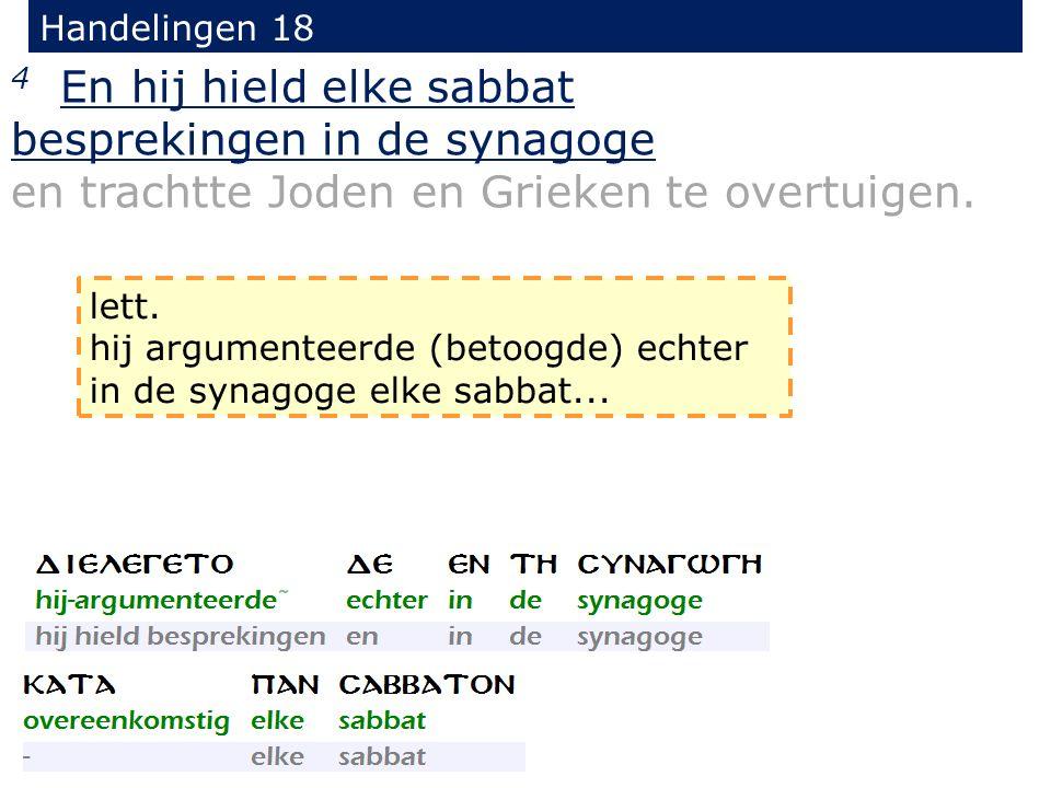 Handelingen 18 4 En hij hield elke sabbat besprekingen in de synagoge en trachtte Joden en Grieken te overtuigen.