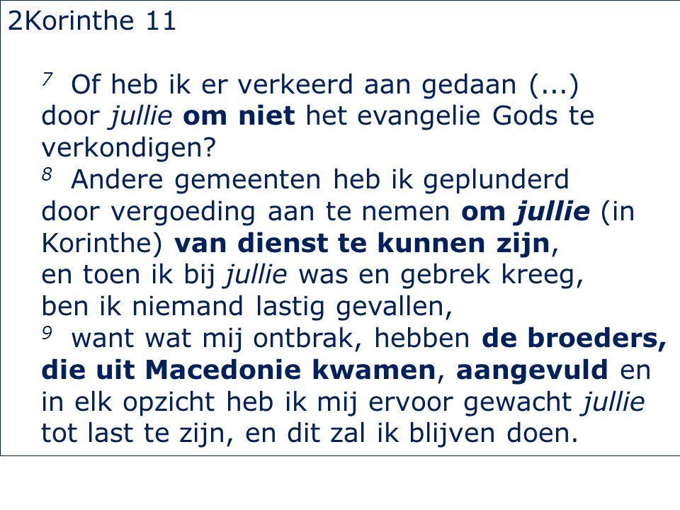 2Korinthe 11 7 Of heb ik er verkeerd aan gedaan (...) door jullie om niet het evangelie Gods te verkondigen.