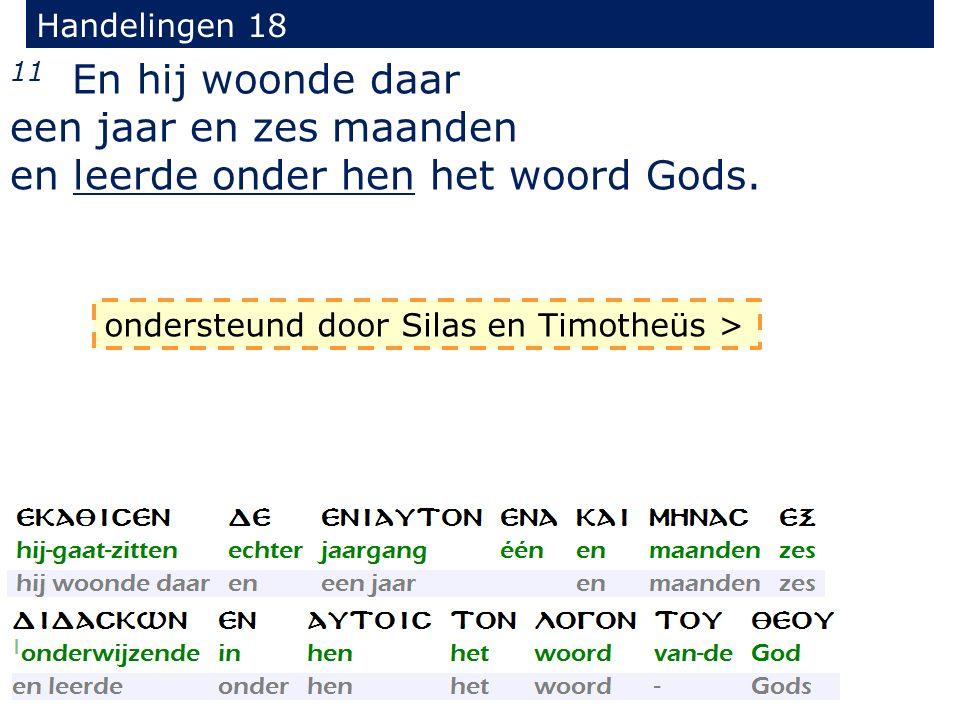 Handelingen 18 11 En hij woonde daar een jaar en zes maanden en leerde onder hen het woord Gods.