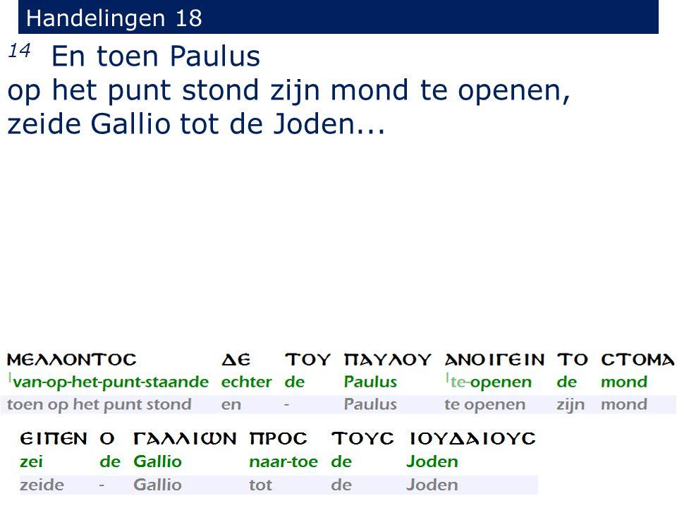 Handelingen 18 14 En toen Paulus op het punt stond zijn mond te openen, zeide Gallio tot de Joden...