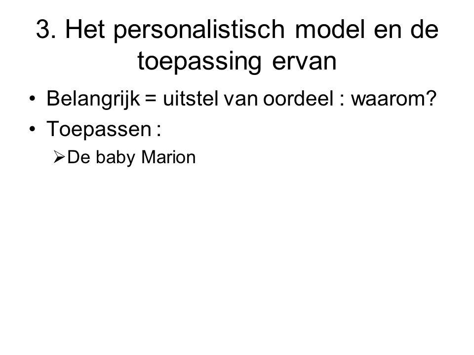 3.Het personalistisch model en de toepassing ervan Belangrijk = uitstel van oordeel : waarom.