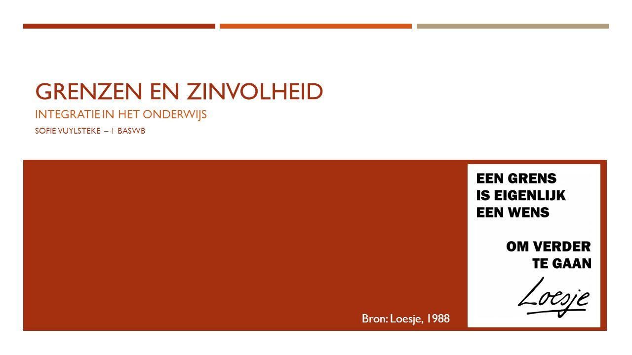 GRENZEN EN ZINVOLHEID INTEGRATIE IN HET ONDERWIJS SOFIE VUYLSTEKE – 1 BASWB Bron: Loesje, 1988