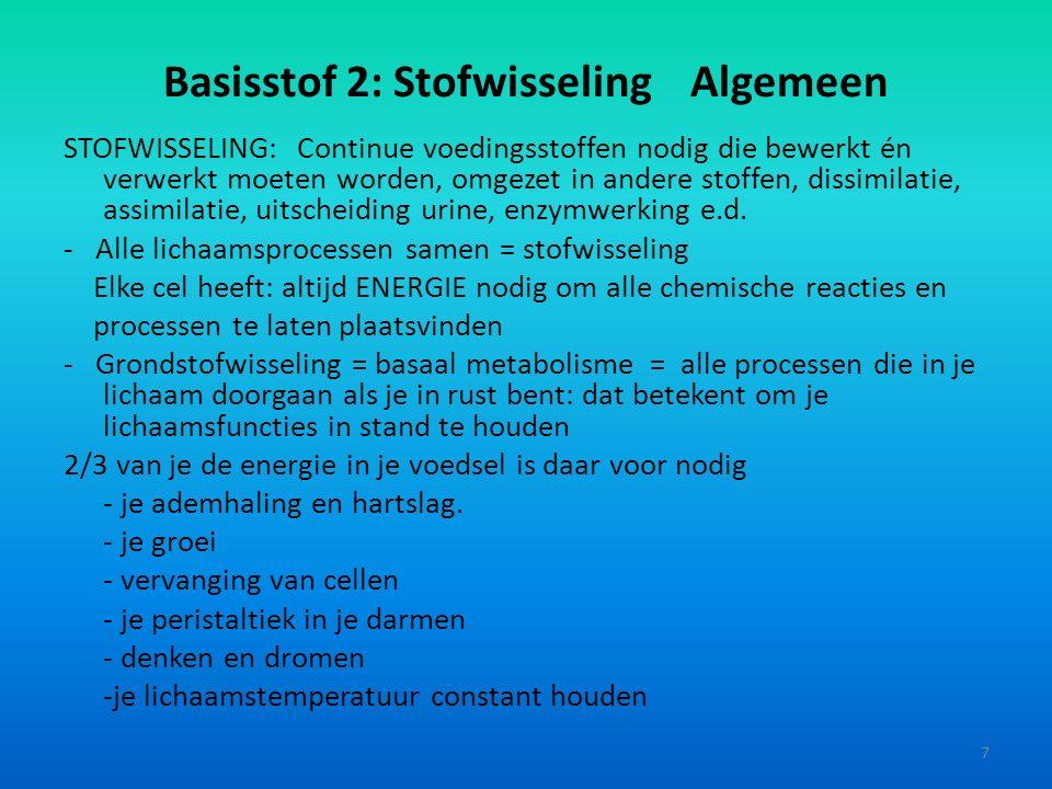 Basisstof 2: Stofwisseling Algemeen STOFWISSELING: Continue voedingsstoffen nodig die bewerkt én verwerkt moeten worden, omgezet in andere stoffen, dissimilatie, assimilatie, uitscheiding urine, enzymwerking e.d.