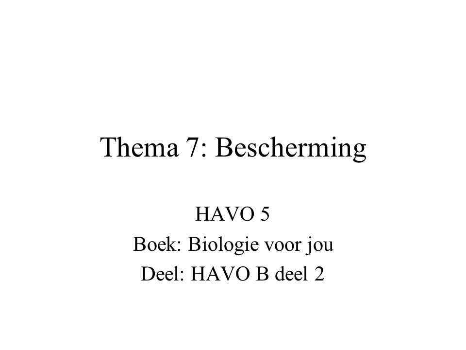 Thema 7: Bescherming HAVO 5 Boek: Biologie voor jou Deel: HAVO B deel 2