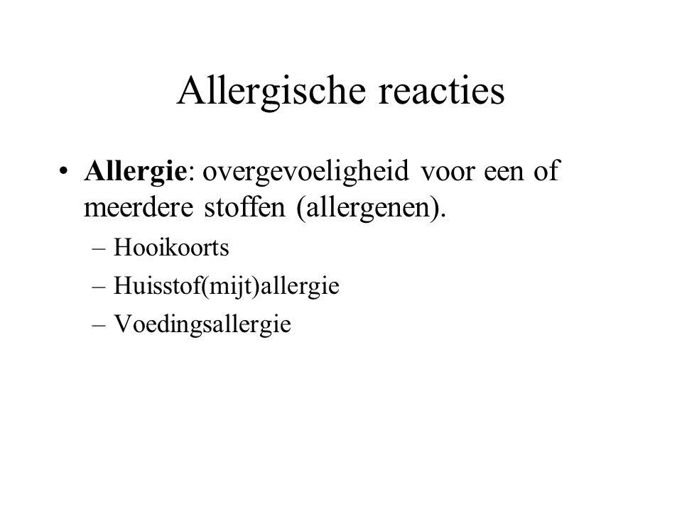 Allergische reacties Allergie: overgevoeligheid voor een of meerdere stoffen (allergenen). –Hooikoorts –Huisstof(mijt)allergie –Voedingsallergie