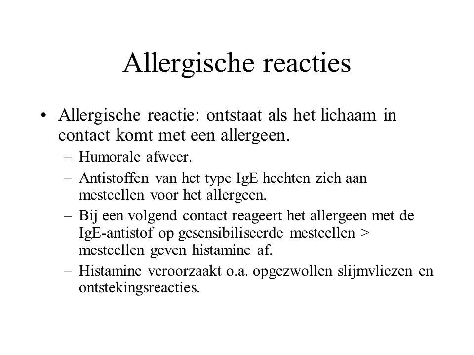 Allergische reacties Allergische reactie: ontstaat als het lichaam in contact komt met een allergeen. –Humorale afweer. –Antistoffen van het type IgE