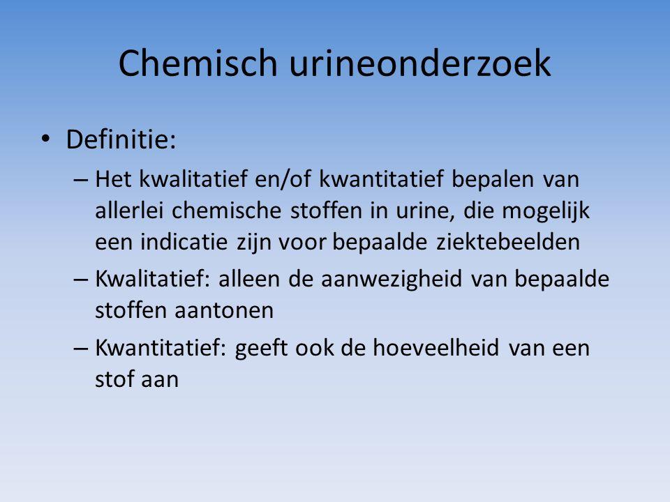 Chemisch urineonderzoek Definitie: – Het kwalitatief en/of kwantitatief bepalen van allerlei chemische stoffen in urine, die mogelijk een indicatie zi
