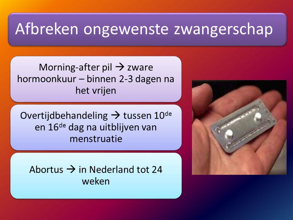 Afbreken ongewenste zwangerschap Morning-after pil  zware hormoonkuur – binnen 2-3 dagen na het vrijen Overtijdbehandeling  tussen 10 de en 16 de da