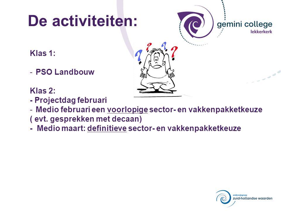 De activiteiten: Klas 1: -PSO Landbouw Klas 2: - Projectdag februari -Medio februari een voorlopige sector- en vakkenpakketkeuze ( evt.