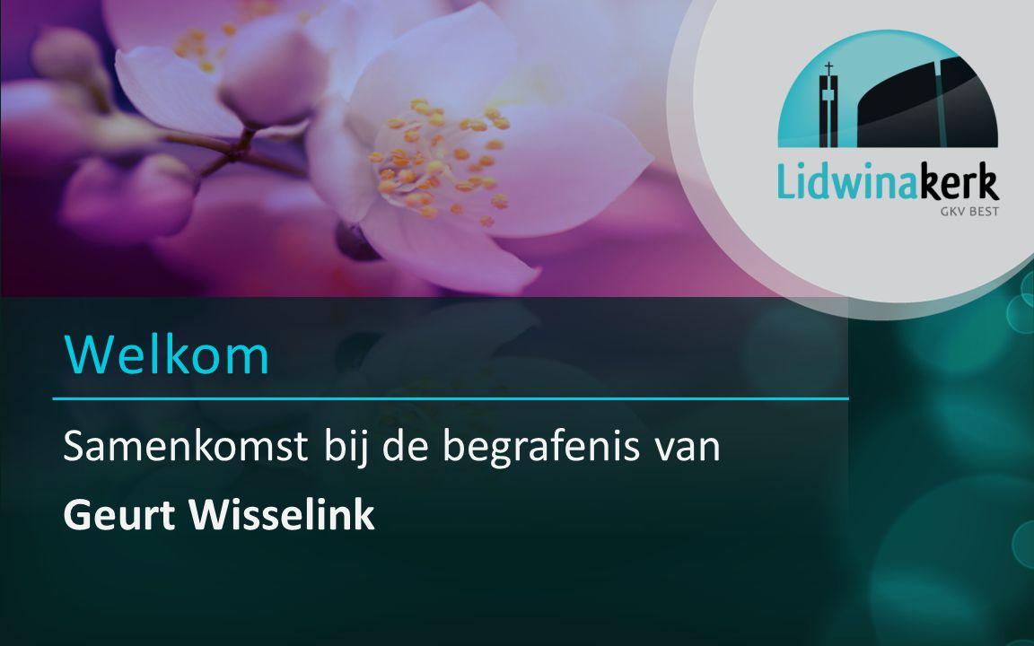 Samenkomst bij de begrafenis van Geurt Wisselink Welkom