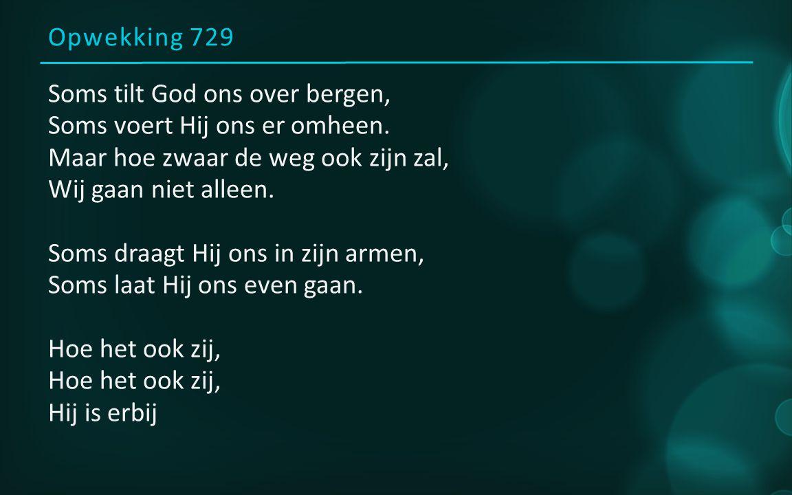 Opwekking 729 Soms brengt God de storm tot stilte, Soms leidt Hij ons er doorheen.
