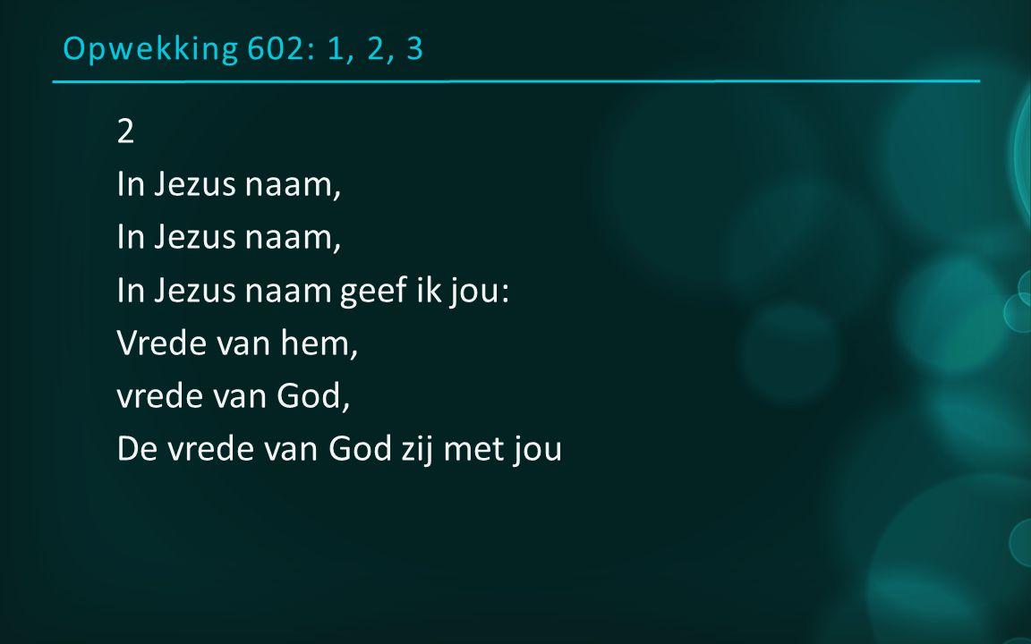 Opwekking 602: 1, 2, 3 1 Vrede van God, de vrede van God, De vrede van God zij met jou.