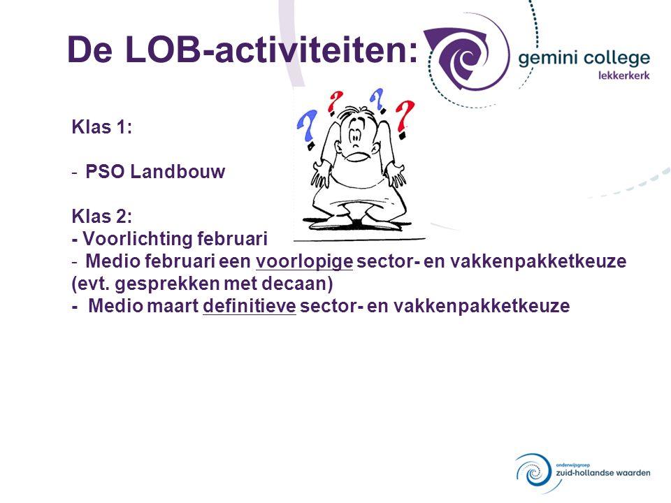 De LOB-activiteiten: Klas 1: -PSO Landbouw Klas 2: - Voorlichting februari -Medio februari een voorlopige sector- en vakkenpakketkeuze (evt. gesprekke