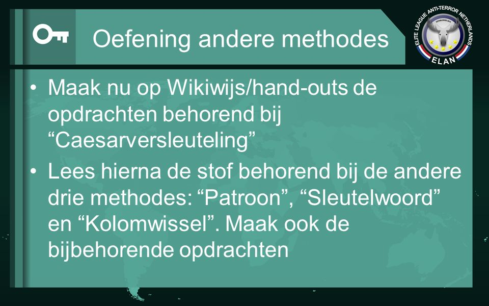 """Oefening andere methodes Maak nu op Wikiwijs/hand-outs de opdrachten behorend bij """"Caesarversleuteling"""" Lees hierna de stof behorend bij de andere dri"""