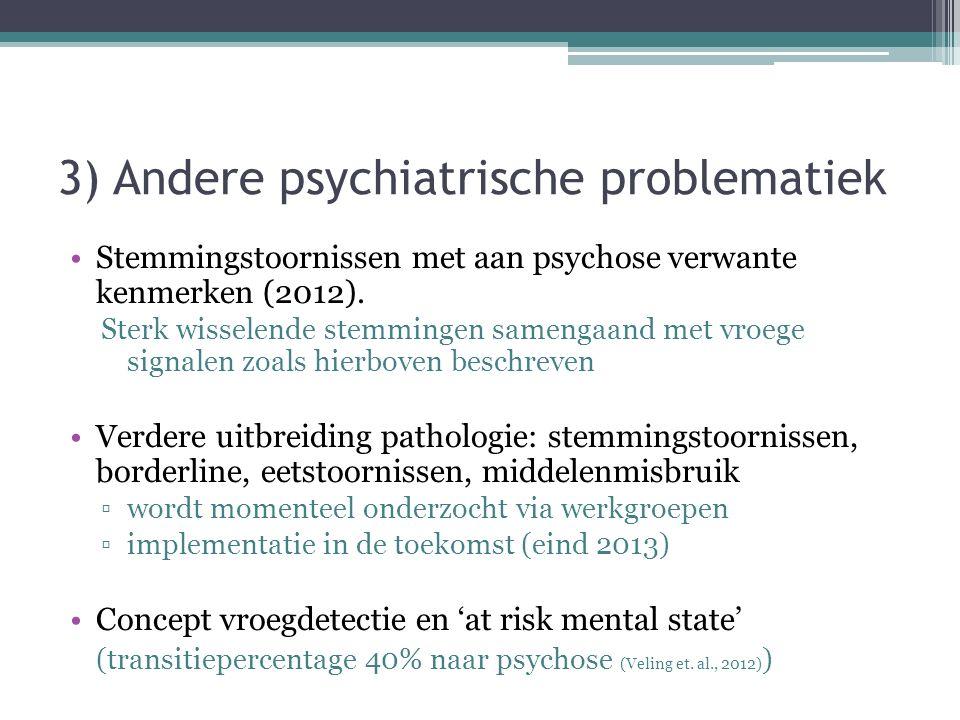3) Andere psychiatrische problematiek Stemmingstoornissen met aan psychose verwante kenmerken (2012). Sterk wisselende stemmingen samengaand met vroeg