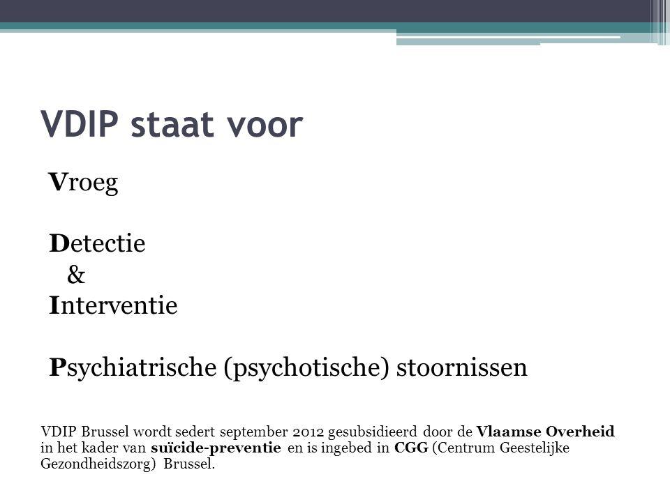 VDIP staat voor Vroeg Detectie & Interventie Psychiatrische (psychotische) stoornissen VDIP Brussel wordt sedert september 2012 gesubsidieerd door de