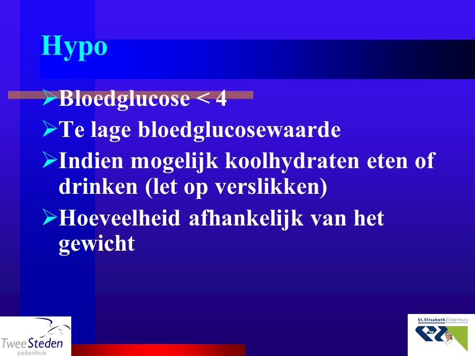 Hypo  Bloedglucose < 4  Te lage bloedglucosewaarde  Indien mogelijk koolhydraten eten of drinken (let op verslikken)  Hoeveelheid afhankelijk van