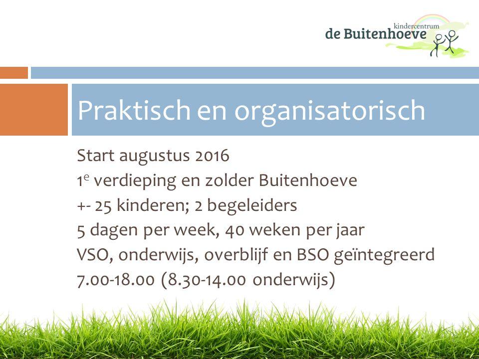 Start augustus 2016 1 e verdieping en zolder Buitenhoeve +- 25 kinderen; 2 begeleiders 5 dagen per week, 40 weken per jaar VSO, onderwijs, overblijf e