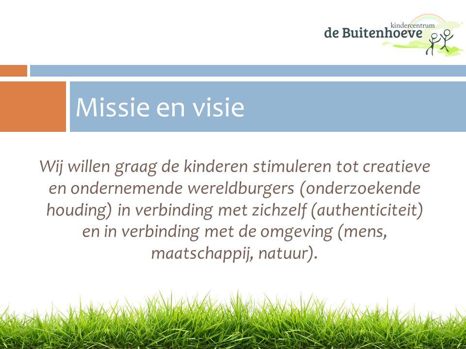 Wij willen graag de kinderen stimuleren tot creatieve en ondernemende wereldburgers (onderzoekende houding) in verbinding met zichzelf (authenticiteit